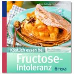 Köstlich essen ohne Fruktose - Kochbuch von Thilo Schleip