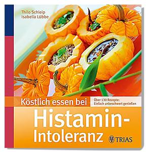 Köstlich essen bei Histamin-Intoleranz - Kochbuch von Thilo Schleip